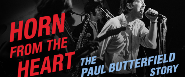 Scotiabank Backbeat and Calgary Bluesfest present Horn from the Heart: The Paul Butterfield Story