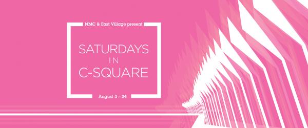 NMC and East Village present: Saturdays in C-Square